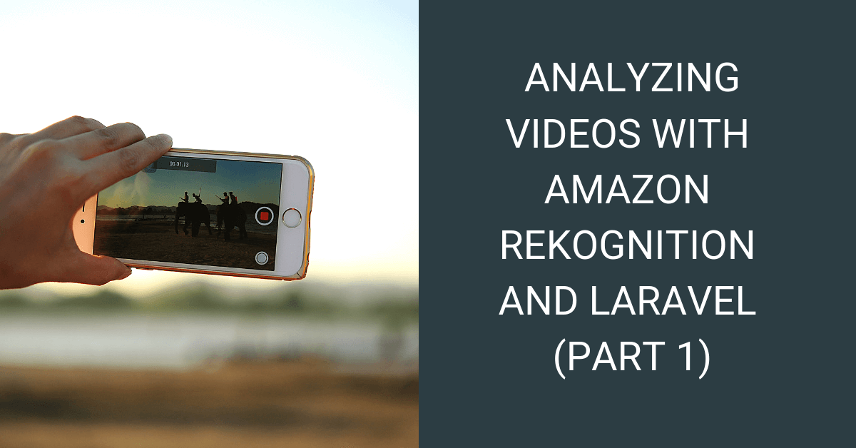 Analyzing videos with Amazon Rekognition and Laravel (Part 1) cover image